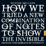 Olivier Mellano - How We Tried A New Combination Of Notes To Show The Invisible Or Even The Embrace Of Eternity