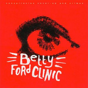 Betty Ford Clinic - Conspiracies, Cover-Up & Crimes (Beast Records 2007)