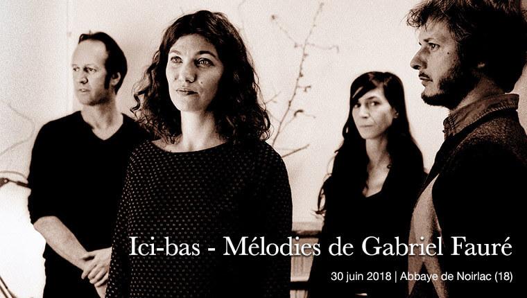 Ici-bas, les mélodies de Gabriel Fauré à Noirlac