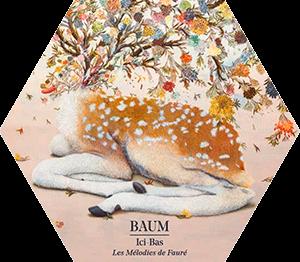 Nouvel album : BAUM - Ici-Bas Les Mélodies de Fauré
