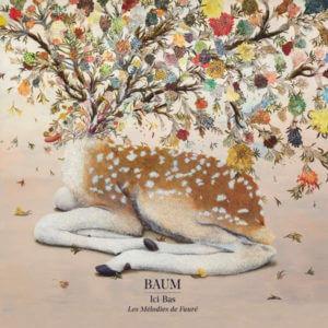 Album BAUM Ici-bas Les mélodies de Fauré