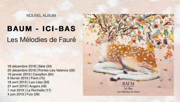 Album disponible : BAUM Ici-bas Les mélodies de Fauré avec E. Daho, P. Katerine, B. Perry, Camille, Jeanne Added, ...