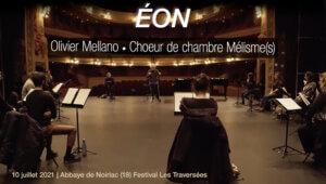 Éon - Ensemble Mélisme-s   O. Mellano en concert le 10 juillet